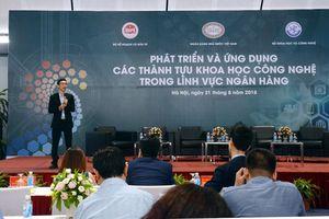 'Phát triển và ứng dụng các thành tựu khoa học công nghệ trong lĩnh vực ngân hàng'