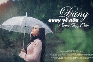 MV 'Đừng quay về nữa' của Janny Thủy Trần vượt mức triệu view chỉ sau 1 ngày ra mắt