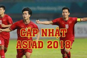 Cập nhật mới nhất ASIAD 2018 tối 23.8: U23 Việt Nam 'thoát hiểm' cuối trận, hẹn U23 Syria ở tứ kết