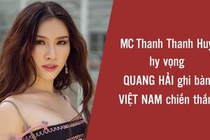 MC Thanh Thanh Huyền hy vọng Quang Hải tỏa sáng, Việt Nam chiến thắng