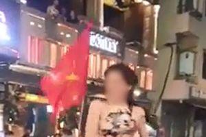 Loạt clip CĐV nữ ăn mặc phản cảm trong đêm đi bão mừng Olympic Việt Nam thắng Syria bị dân mạng ném đá tơi tả