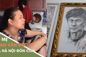 Bố mẹ Phan Văn Đức chuẩn bị ra Hà Nội đón con dù thắng hay thua