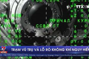 Trạm vũ trụ vá lỗ rò không khí nguy hiểm