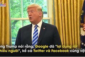 Google, Twitter từ chối bình luận cáo buộc 'lợi dụng rất nhiều người' của ông Trump