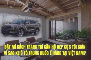 Kinh doanh hôm nay: Vì sao xe ô tô Trung Quốc ế hàng tại Việt Nam