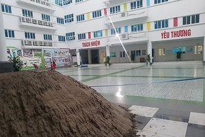 Vụ đổ cát, gạch tại sân trường Pascal đúng ngày khai giảng: Sở Giáo dục phải báo cáo trước ngày 10/9