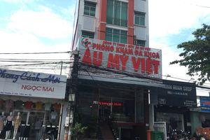 Đồng Nai: Phòng khám đa khoa Âu Mỹ Việt bị xử phạt, bệnh nhân đã 'thỏa đáng'?!