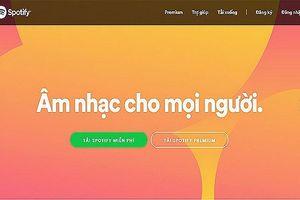 Dịch vụ nhạc trực tuyến lớn nhất thế giới Spotify vào Việt Nam