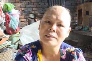 Cảnh khốn khó của người phụ nữ mắc bệnh ung thư không có tiền chữa trị