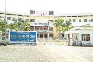Nguyên Phó Giám đốc bệnh viện Cà Mau bị đề nghị kỷ luật