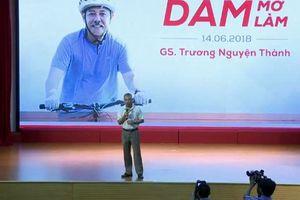 GS Trương Nguyện Thành: Phải trả giá, đánh đổi cho ước mơ