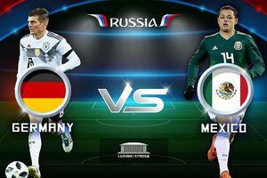 Đội tuyển Đức - Mexico: Phá bỏ lời nguyền, bảo vệ ngôi vương World Cup