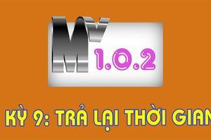 MV 102 - Kỳ 09: Trả lại thời gian