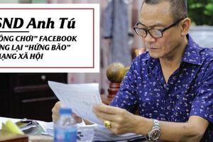 NSND Anh Tú: 'Không chơi' facebook nhưng lại 'hứng bão' từ mạng xã hội