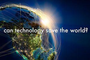 Công nghệ có làm cho thế giới tốt đẹp hơn?