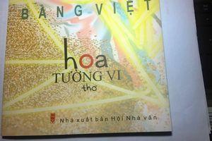 Đọc 'Hoa Tường vi' tập thơ mới xuất bản của Bằng Việt