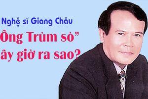 'Ông trùm sò' - NSƯT Giang Châu bây giờ ra sao?