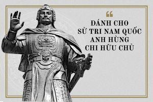 9 câu nói lưu danh muôn đời của đế vương, danh thần nước Việt