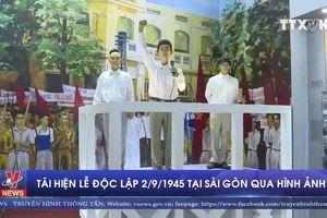 Tái hiện Lễ độc lập 02/09/1945 tại Sài Gòn qua hình ảnh