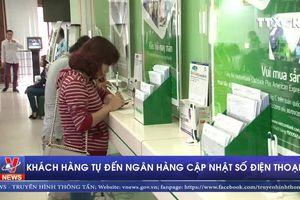 Khách hàng tự đến ngân hàng cập nhật số điện thoại