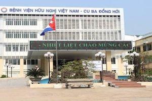 Bệnh viện Việt Nam - Cuba Đồng Hới: Minh chứng tình hữu nghị Việt Nam - Cuba