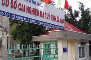 Đã xác định nguyên nhân các học viên trốn trại cai nghiện ở Cà Mau