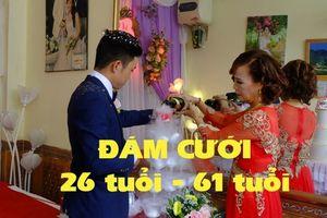 Những điều thú vị về đám cưới lệch tuổi 26-61 ở Cao Bằng