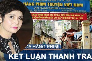 Công bố kết luận thanh tra việc cổ phần hóa Hãng phim truyện Việt Nam, NSND Minh Châu nói gì?