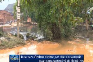 Lào Cai: DAP2 sẽ phải đền bù 3.35 tỷ đồng cho các hộ dân sau sự cố vỡ đập bãi thải.