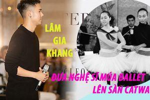 NTK Lâm Gia Khang đưa nghệ sĩ múa ballet lên sàn catwalk