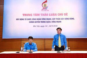 Đại biểu ĐH 12 Công đoàn Việt Nam thảo luận tại 12 trung tâm