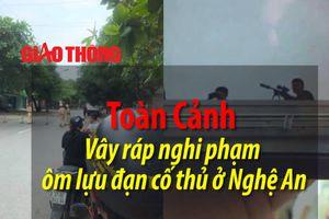 Toàn cảnh vây nghi phạm ôm lựu đạn cố thủ ở Nghệ An