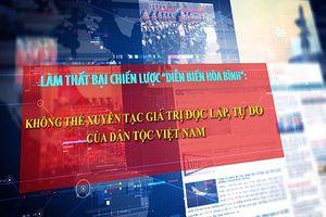 Không thể xuyên tạc giá trị độc lập, tự do của dân tộc Việt Nam