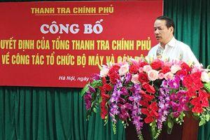 Công bố quyết định tổ chức, nhân sự của Tổng Thanh tra Chính phủ