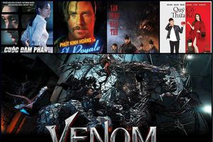 Loạt phim điện ảnh hấp dẫn ra rạp tháng 10/2018: tâm điểm 'bom tấn hành động' Venom