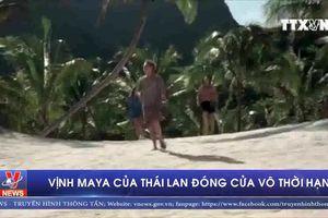 Vịnh Maya của Thái Lan đóng cửa vô thời hạn