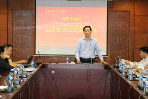 Hội thảo góp ý đề cương Đề án bảo vệ và phát triển các dân tộc thiểu số dưới 10 nghìn người