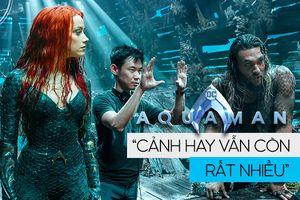 Đạo diễn James Wan tuyên bố: 'Trailer dài 5 phút của Aquaman chỉ là bề nổi, cảnh hay vẫn còn rất nhiều'