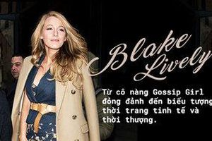 Blake Lively - Từ cô nàng Gossip Girl đỏng đảnh đến biểu tượng thời trang tinh tế