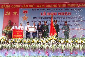 Đón nhận danh hiệu Anh hùng lực lượng vũ trang nhân dân và Bằng công nhận xã đạt chuẩn nông thôn mới
