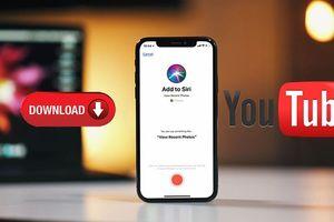 Hướng dẫn tải video YouTube bằng trợ lý ảo Siri trên iOS 12
