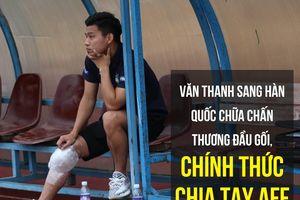 Vũ Văn Thanh lên máy bay sang Hàn phẫu thuật chính thức nói lời từ biệt AFF Cup 2018