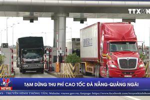 Tạm dừng thu phí cao tốc Đà Nẵng – Quảng Ngãi