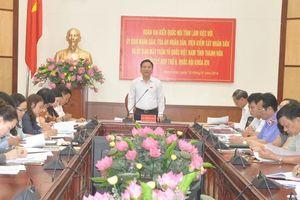 Đoàn đại biểu Quốc hội tỉnh làm việc với UBND, Ủy ban MTTQ tỉnh, Viện KSND và TAND tỉnh