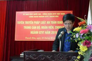 Hơn 120 cán bộ công đoàn GTVT Thanh Hóa được tập huấn ATGT