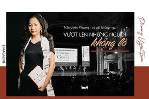 Trần Uyên Phương – cô gái không ngại 'Vượt lên những người khổng lồ'