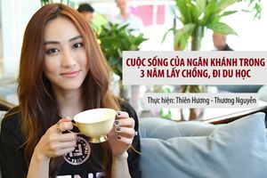 Hé lộ cuộc sống của Ngân Khánh trong 3 năm lấy chồng đại gia