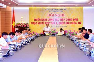 Hội nghị triển khai công tác tiếp công dân phục vụ kỳ họp thứ 6, quốc hội khóa xiv