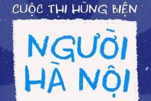 Phát động cuộc thi hùng biện 'Người Hà Nội 2018'