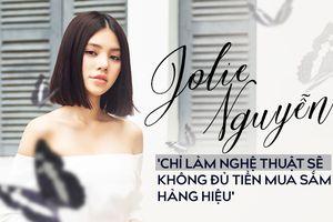 Hoa hậu Rich Kids - Jolie Nguyễn: 'Chỉ làm nghệ thuật sẽ không đủ tiền mua hàng hiệu!'